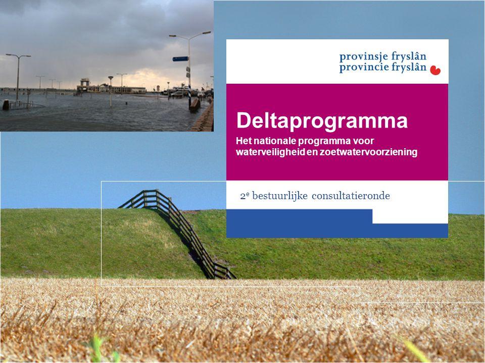 Deltaprogramma Het nationale programma voor waterveiligheid en zoetwatervoorziening 2 e bestuurlijke consultatieronde