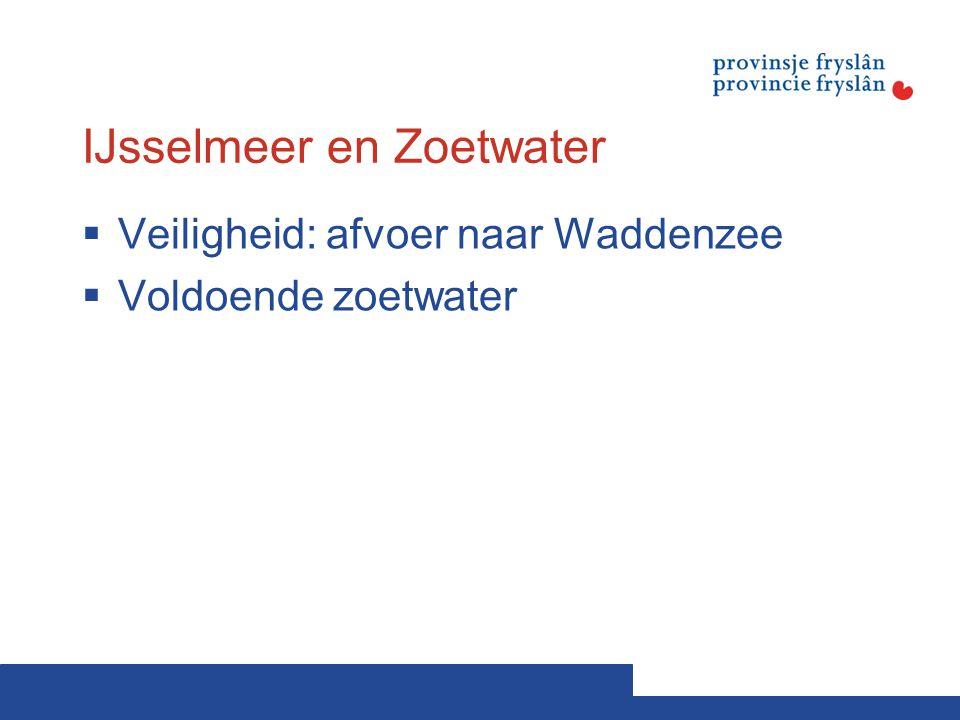 IJsselmeer en Zoetwater  Veiligheid: afvoer naar Waddenzee  Voldoende zoetwater