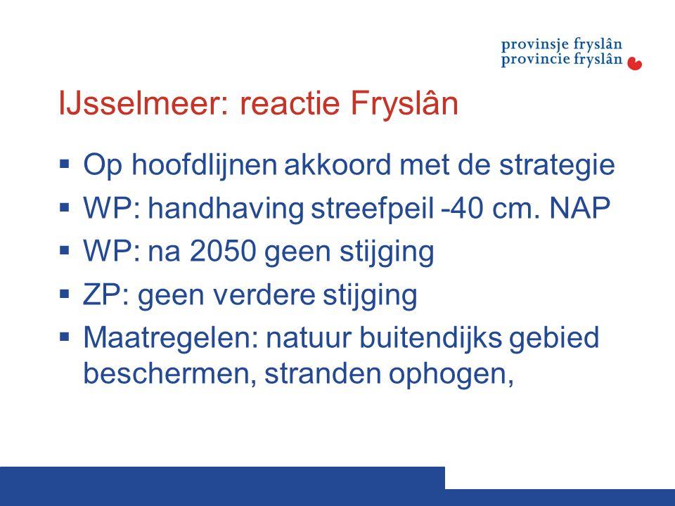 IJsselmeer: reactie Fryslân  Op hoofdlijnen akkoord met de strategie  WP: handhaving streefpeil -40 cm.