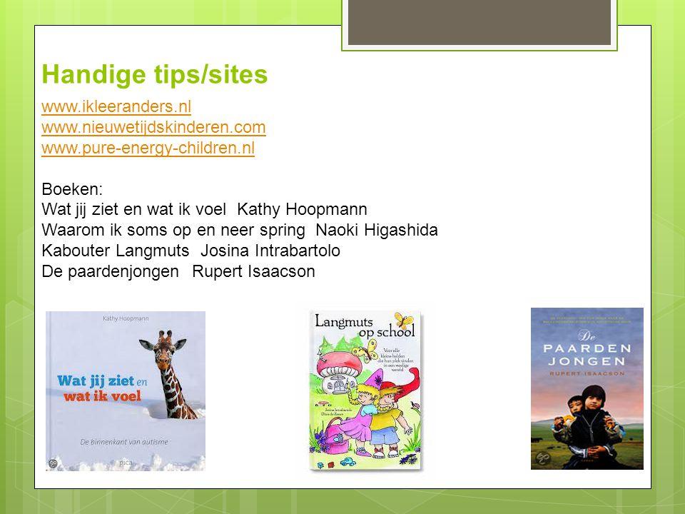 Handige tips/sites www.ikleeranders.nl www.nieuwetijdskinderen.com www.pure-energy-children.nl Boeken: Wat jij ziet en wat ik voel Kathy Hoopmann Waar