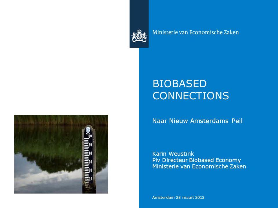 Amsterdam 28 maart 2013 BIOBASED CONNECTIONS Naar Nieuw Amsterdams Peil Karin Weustink Plv Directeur Biobased Economy Ministerie van Economische Zaken