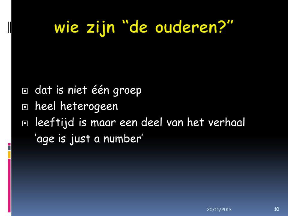  dat is niet één groep  heel heterogeen  leeftijd is maar een deel van het verhaal 'age is just a number' 10 20/11/2013