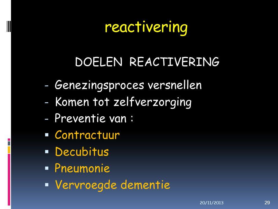 reactivering DOELEN REACTIVERING - Genezingsproces versnellen - Komen tot zelfverzorging - Preventie van :  Contractuur  Decubitus  Pneumonie  Vervroegde dementie 29 20/11/2013