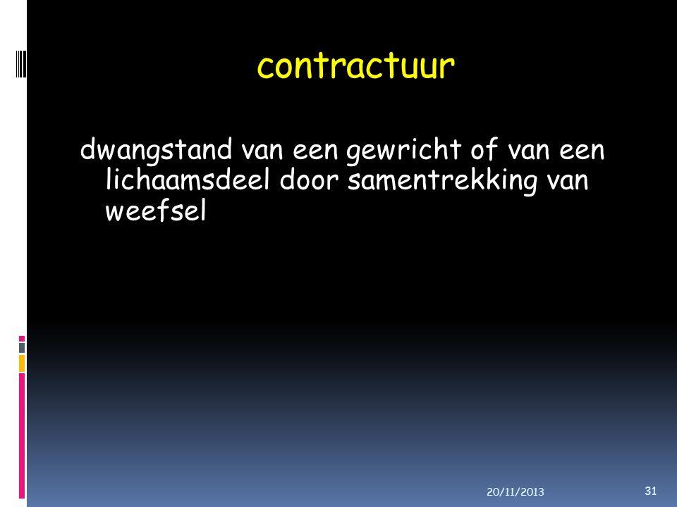 contractuur dwangstand van een gewricht of van een lichaamsdeel door samentrekking van weefsel 20/11/2013 31