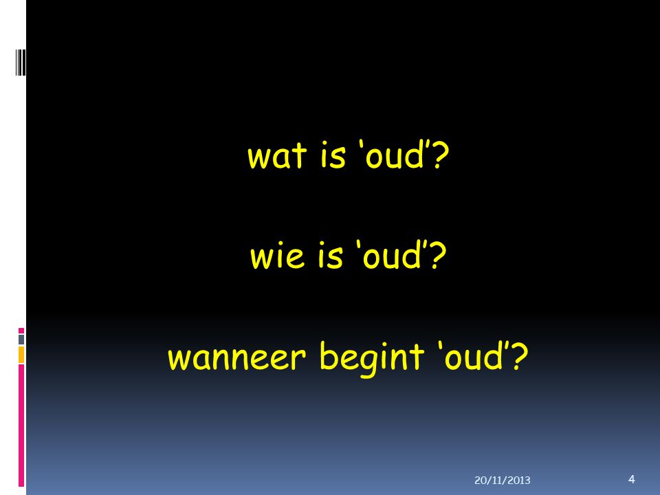 wat is 'oud'? wie is 'oud'? wanneer begint 'oud'? 4 20/11/2013