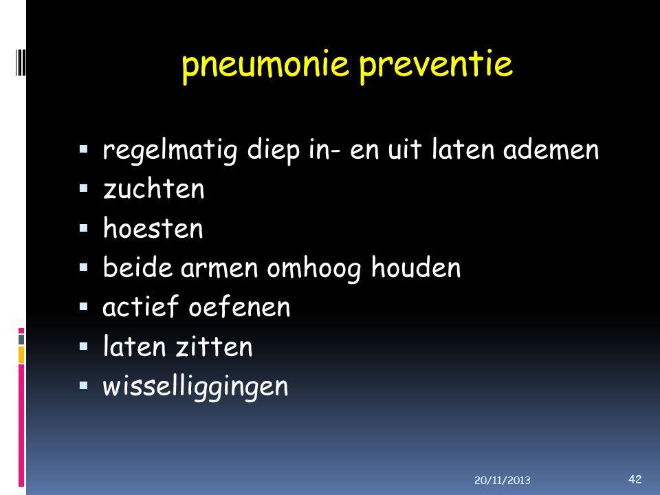 pneumonie preventie  regelmatig diep in- en uit laten ademen  zuchten  hoesten  beide armen omhoog houden  actief oefenen  laten zitten  wisselliggingen 20/11/2013 42