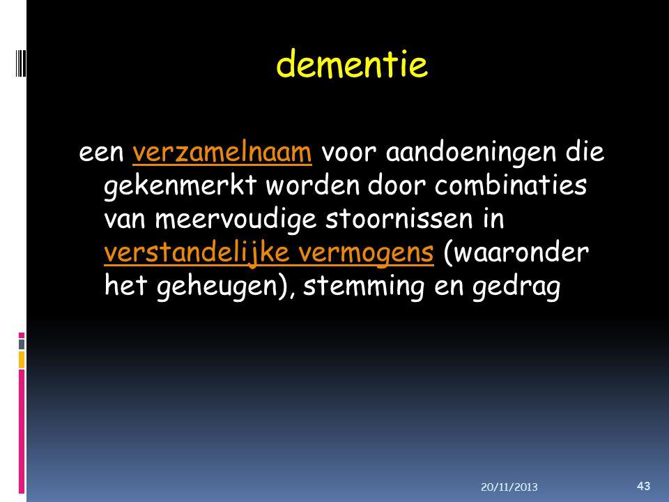 dementie een verzamelnaam voor aandoeningen die gekenmerkt worden door combinaties van meervoudige stoornissen in verstandelijke vermogens (waaronder het geheugen), stemming en gedragverzamelnaam verstandelijke vermogens 20/11/2013 43