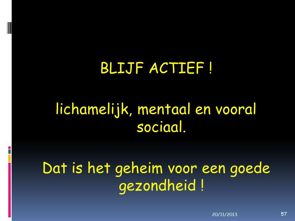 BLIJF ACTIEF .lichamelijk, mentaal en vooral sociaal.
