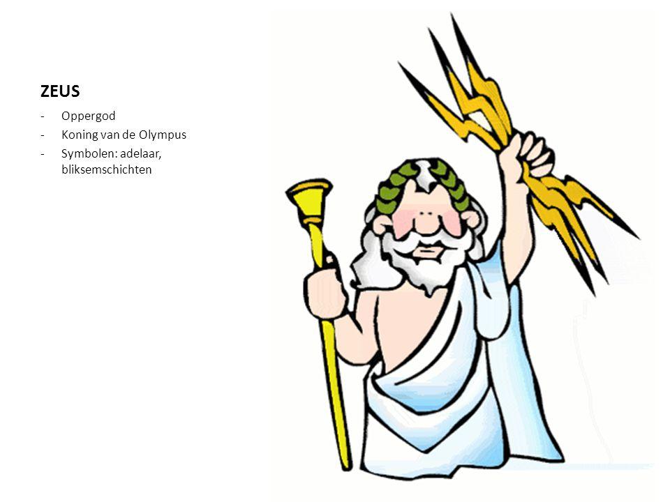 ZEUS -Oppergod -Koning van de Olympus -Symbolen: adelaar, bliksemschichten