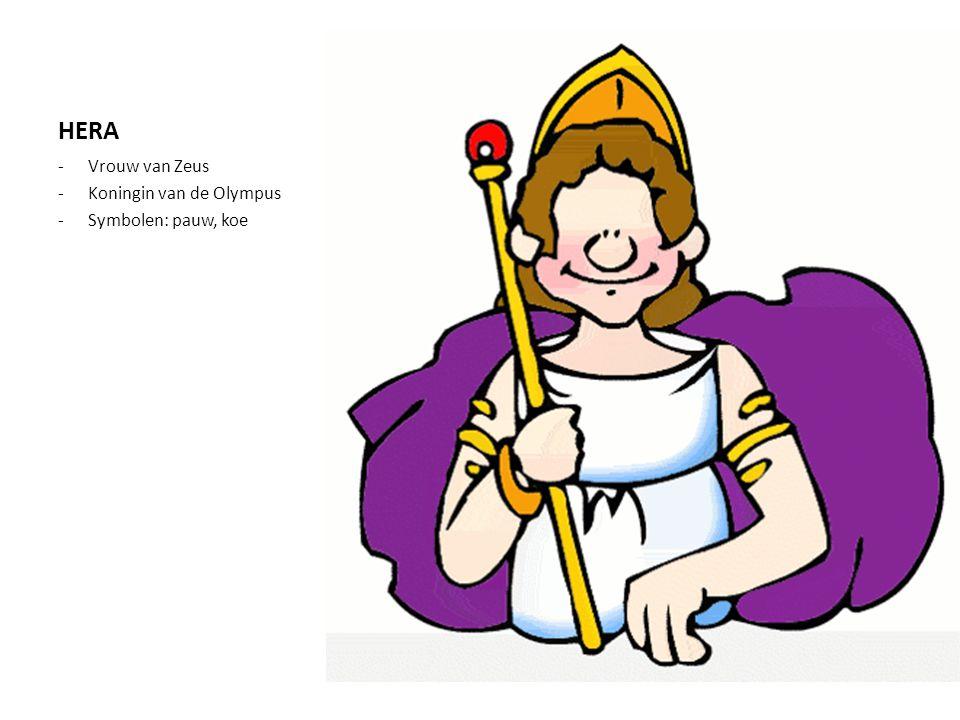 HERA -Vrouw van Zeus -Koningin van de Olympus -Symbolen: pauw, koe