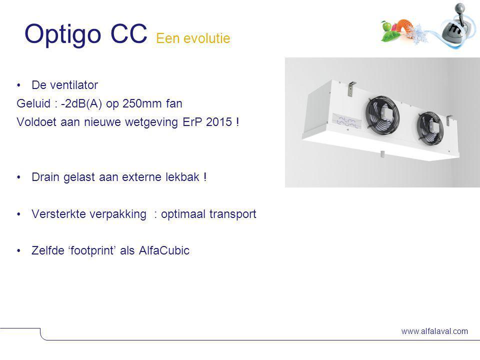 www.alfalaval.com Optigo CC Een evolutie Standaard met AC-ventilatoren Optioneel met EC-ventilatoren Product care acties tov AlfaCubic aangaande : Ontdooi elementen Verpakking Competitieve prijszetting €/kW Met nieuwe geometrie 3008/3010 van blok gaat de vinafstand van 3.3 to 7 mm Ventilator diameter: Fase 1 : 250,350 mm Fase 2 : 400, 500 mm Optigo verdampers voor hoge druk toepassingen : ontworpen voor 80 bar Getest met droge N2 (ipv water) op 120 bar