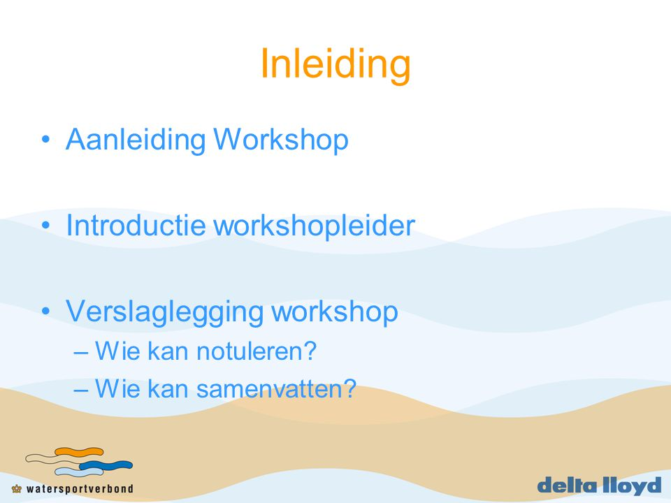 Inleiding Aanleiding Workshop Introductie workshopleider Verslaglegging workshop –Wie kan notuleren? –Wie kan samenvatten?