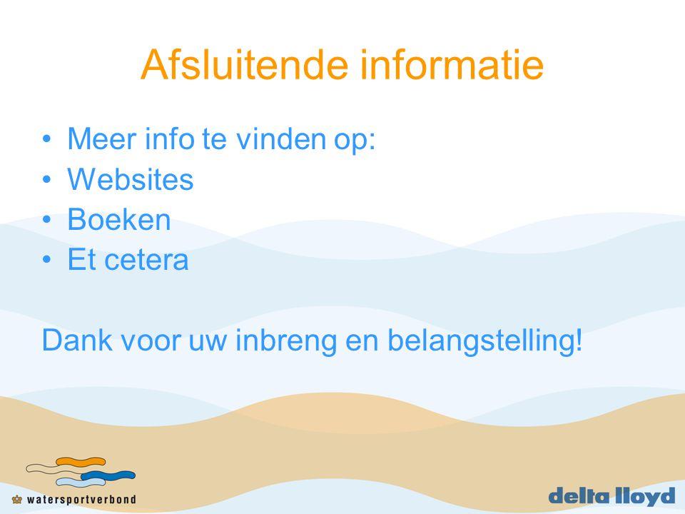 Afsluitende informatie Meer info te vinden op: Websites Boeken Et cetera Dank voor uw inbreng en belangstelling!
