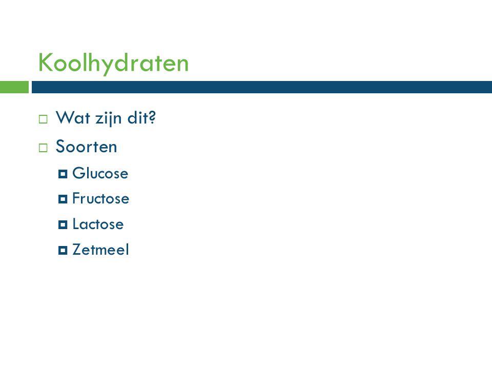 Koolhydraten  Wat zijn dit?  Soorten  Glucose  Fructose  Lactose  Zetmeel
