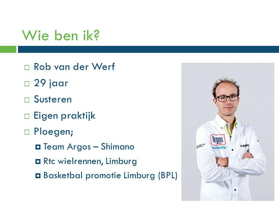 Wie ben ik?  Rob van der Werf  29 jaar  Susteren  Eigen praktijk  Ploegen;  Team Argos – Shimano  Rtc wielrennen, Limburg  Basketbal promotie
