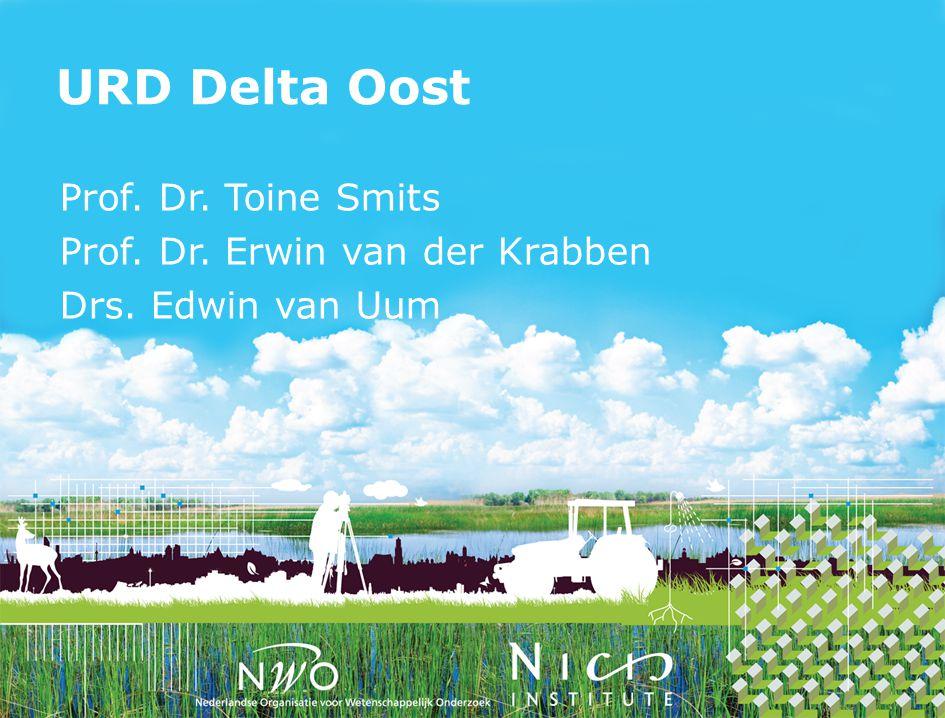 URD Delta Oost Prof. Dr. Toine Smits Prof. Dr. Erwin van der Krabben Drs. Edwin van Uum