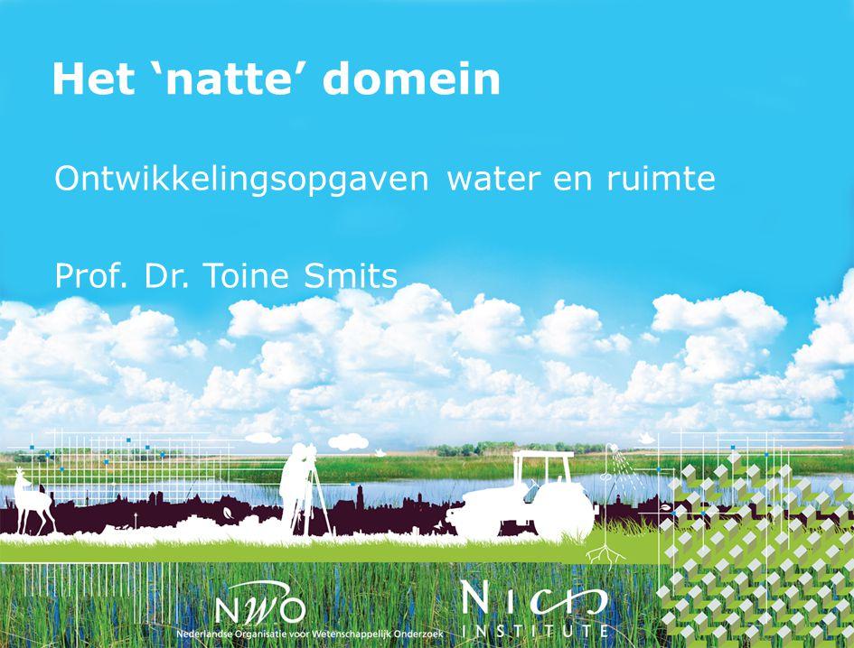 Het 'natte' domein Ontwikkelingsopgaven water en ruimte Prof. Dr. Toine Smits