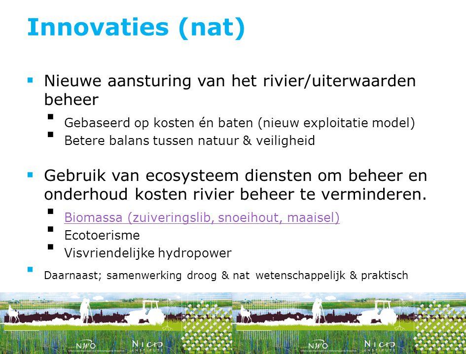  Nieuwe aansturing van het rivier/uiterwaarden beheer  Gebaseerd op kosten én baten (nieuw exploitatie model)  Betere balans tussen natuur & veilig