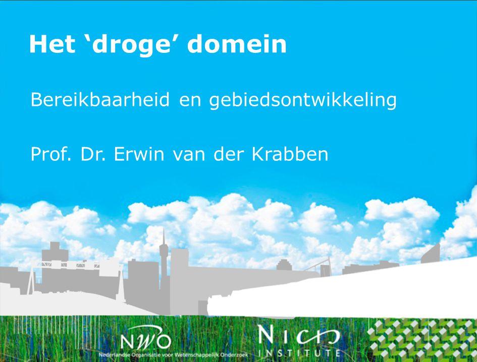 Het 'droge' domein Bereikbaarheid en gebiedsontwikkeling Prof. Dr. Erwin van der Krabben