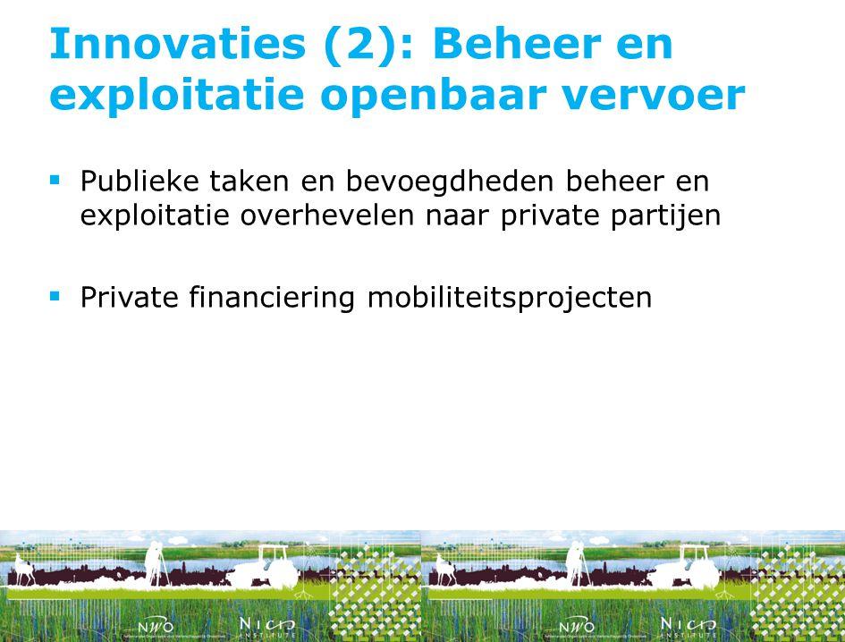  Publieke taken en bevoegdheden beheer en exploitatie overhevelen naar private partijen  Private financiering mobiliteitsprojecten Innovaties (2): Beheer en exploitatie openbaar vervoer
