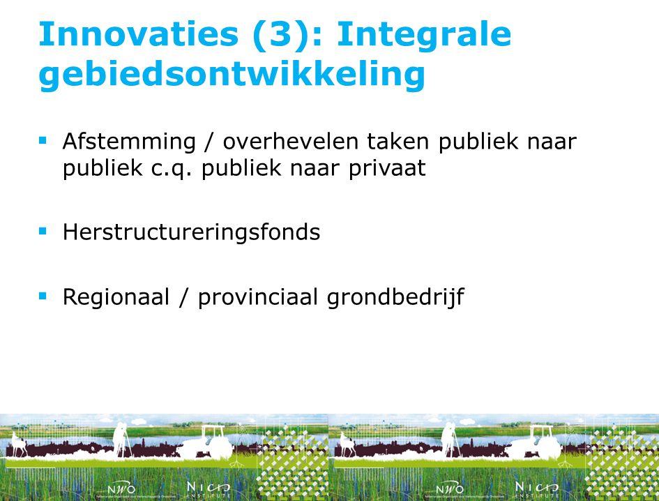  Afstemming / overhevelen taken publiek naar publiek c.q. publiek naar privaat  Herstructureringsfonds  Regionaal / provinciaal grondbedrijf Innova