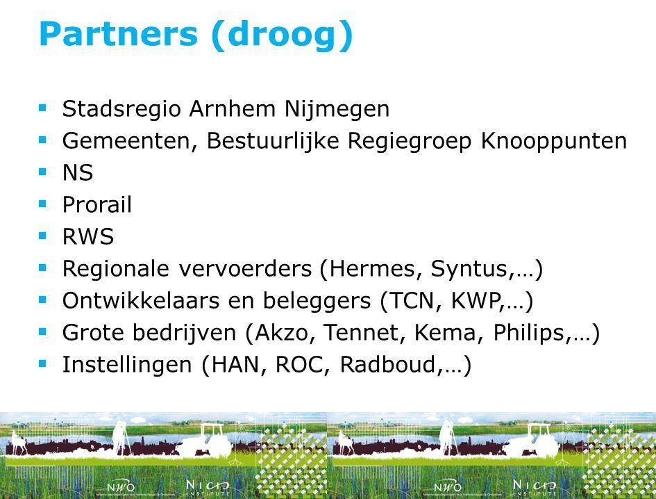  Stadsregio Arnhem Nijmegen  Gemeenten, Bestuurlijke Regiegroep Knooppunten  NS  Prorail  RWS  Regionale vervoerders (Hermes, Syntus,…)  Ontwikkelaars en beleggers (TCN, KWP,…)  Grote bedrijven (Akzo, Tennet, Kema, Philips,…)  Instellingen (HAN, ROC, Radboud,…) Partners (droog)