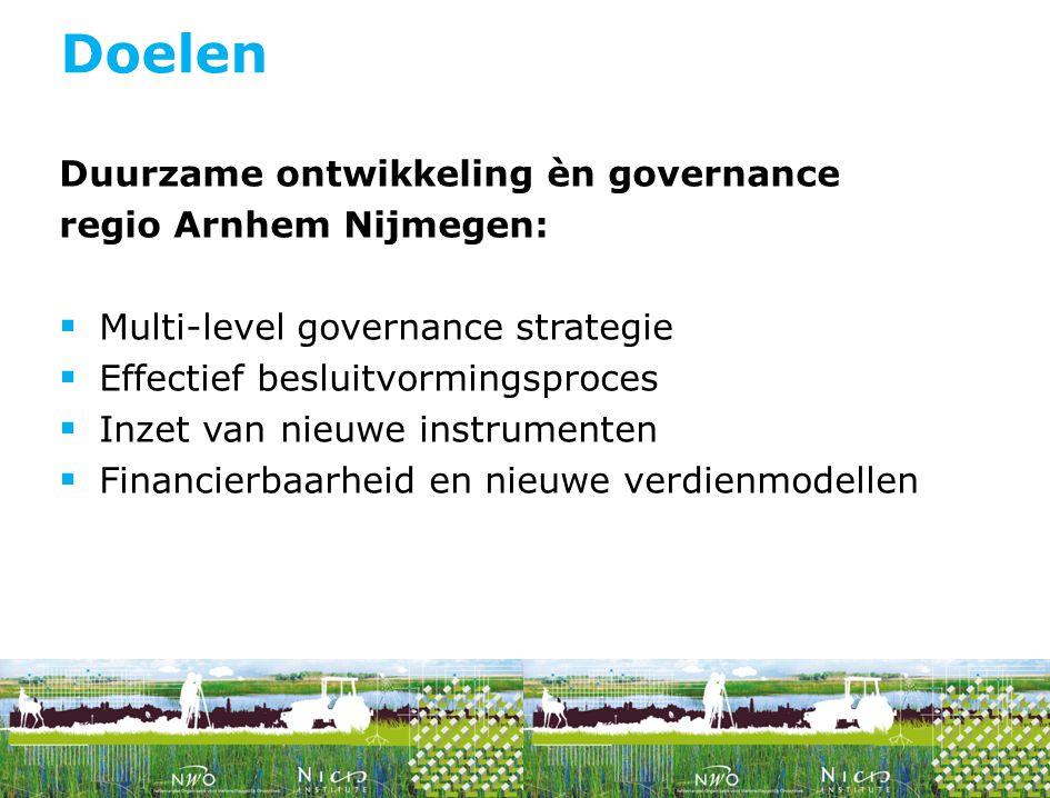Duurzame ontwikkeling èn governance regio Arnhem Nijmegen:  Multi-level governance strategie  Effectief besluitvormingsproces  Inzet van nieuwe ins