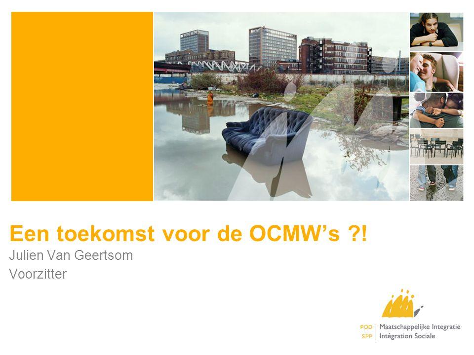 Een toekomst voor de OCMW's ! Julien Van Geertsom Voorzitter