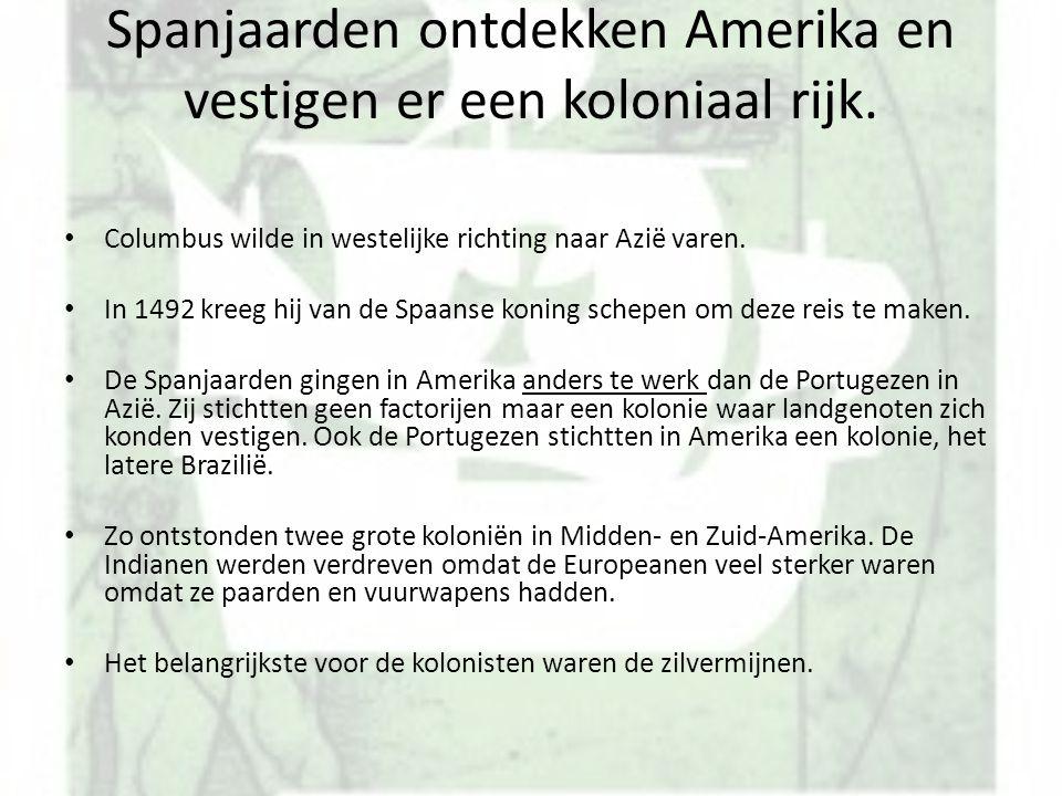 Spanjaarden ontdekken Amerika en vestigen er een koloniaal rijk. Columbus wilde in westelijke richting naar Azië varen. In 1492 kreeg hij van de Spaan