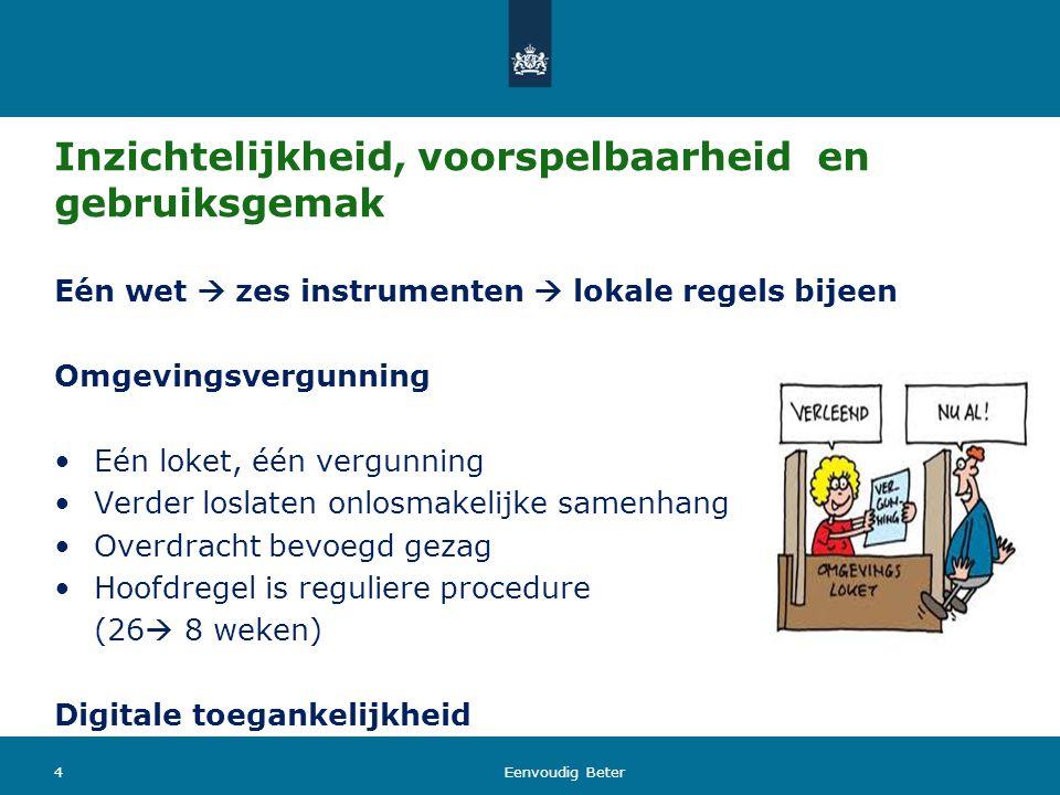 Inzichtelijkheid, voorspelbaarheid en gebruiksgemak Eén wet  zes instrumenten  lokale regels bijeen Omgevingsvergunning Eén loket, één vergunning Ve