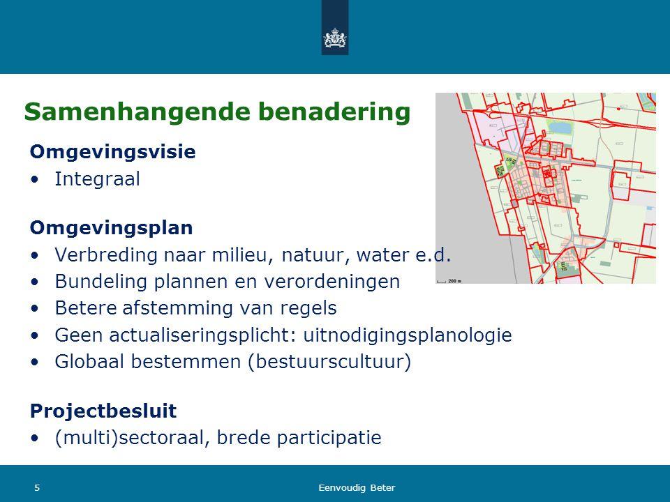 Samenhangende benadering Omgevingsvisie Integraal Omgevingsplan Verbreding naar milieu, natuur, water e.d. Bundeling plannen en verordeningen Betere a