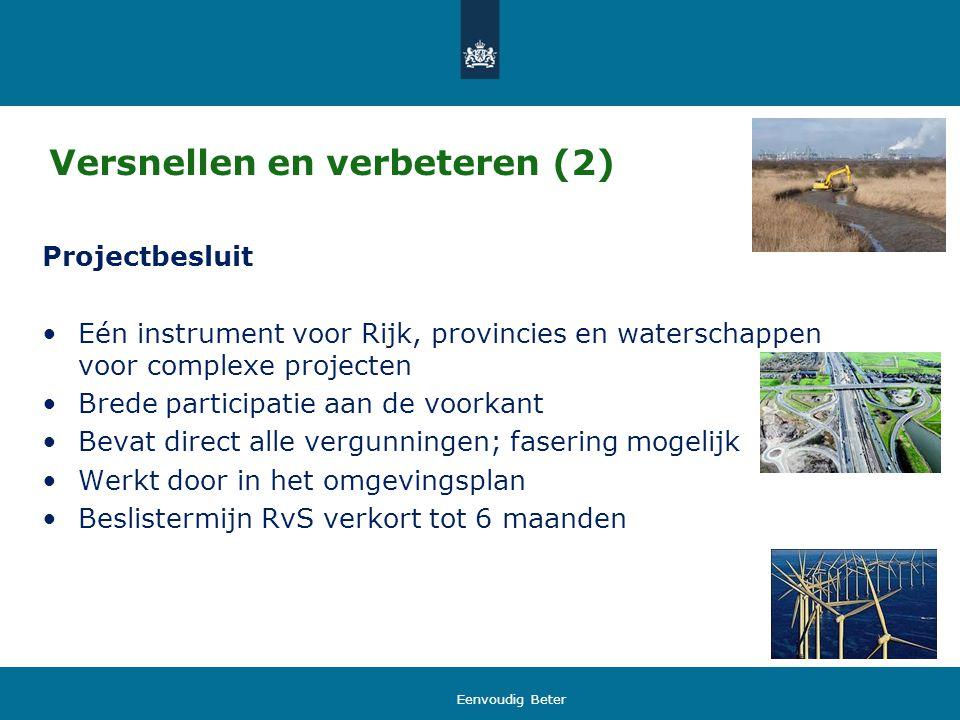 Versnellen en verbeteren (2) Projectbesluit Eén instrument voor Rijk, provincies en waterschappen voor complexe projecten Brede participatie aan de vo
