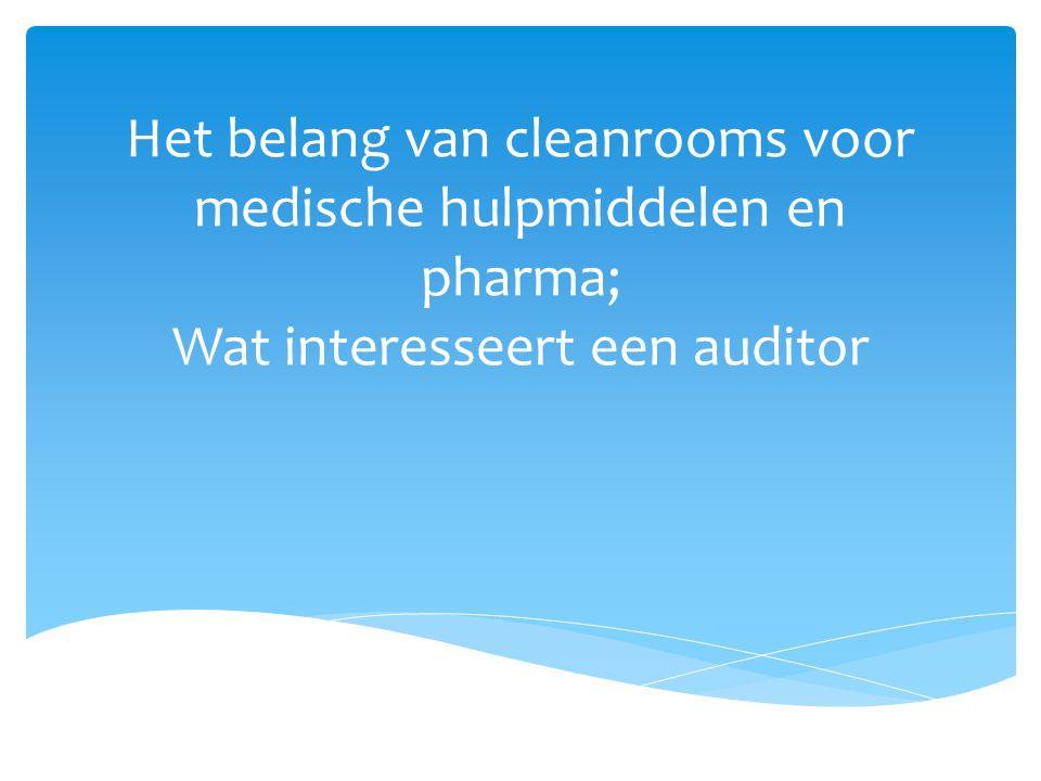 Het belang van cleanrooms voor medische hulpmiddelen en pharma; Wat interesseert een auditor