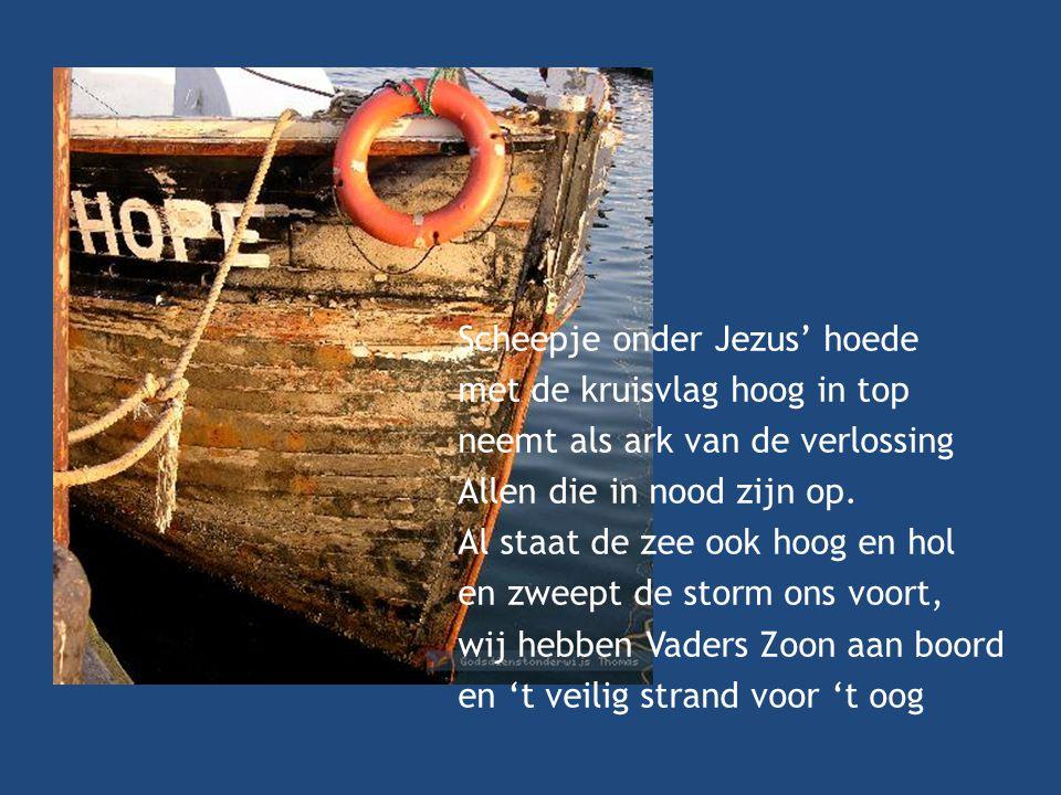 Scheepje onder Jezus' hoede met de kruisvlag hoog in top neemt als ark van de verlossing Allen die in nood zijn op. Al staat de zee ook hoog en hol en