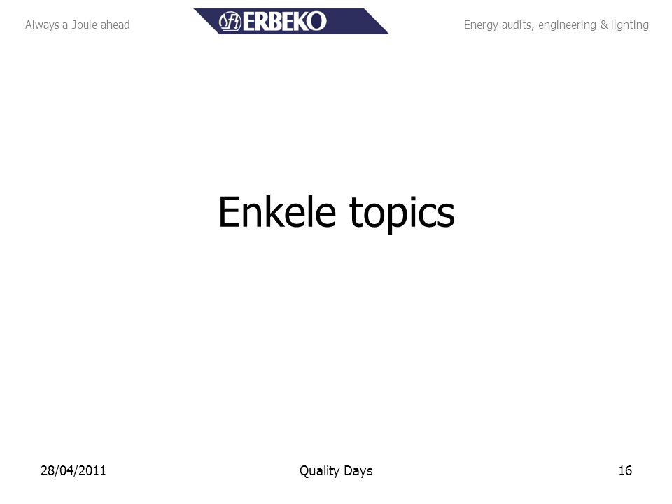 Always a Joule aheadEnergy audits, engineering & lighting Enkele topics 1628/04/2011Quality Days