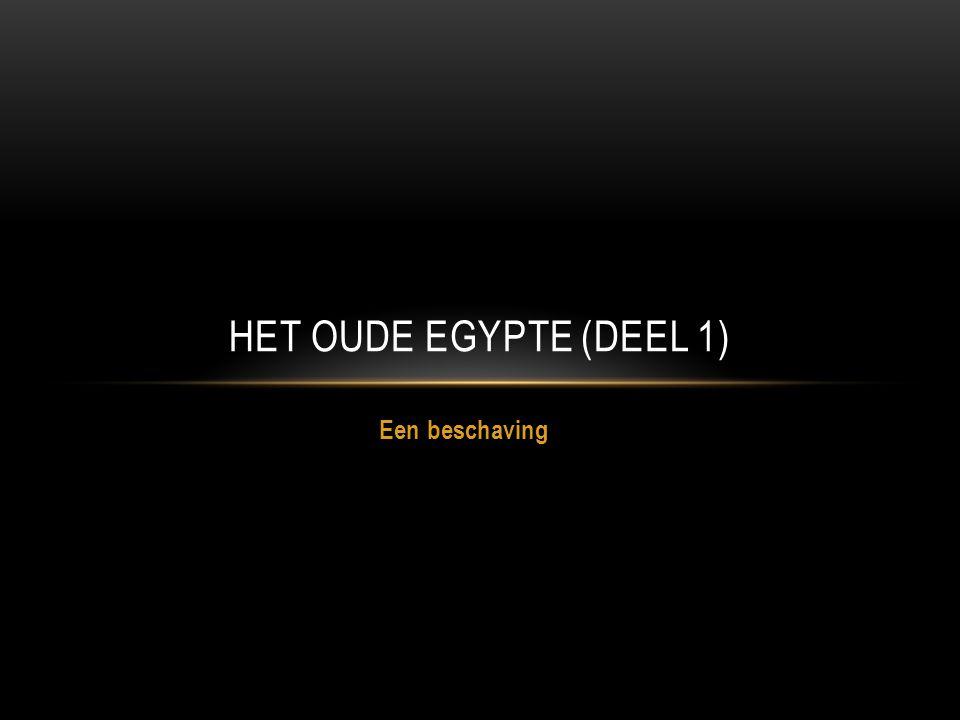 Een beschaving HET OUDE EGYPTE (DEEL 1)