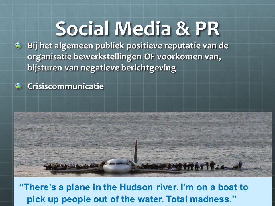 Social Media & PR Bij het algemeen publiek positieve reputatie van de organisatie bewerkstellingen OF voorkomen van, bijsturen van negatieve berichtgeving Crisiscommunicatie There's a plane in the Hudson river.