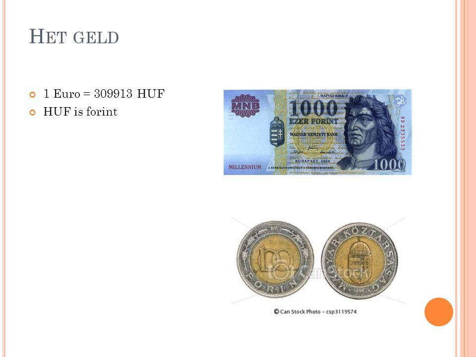 H ET GELD 1 Euro = 309913 HUF HUF is forint