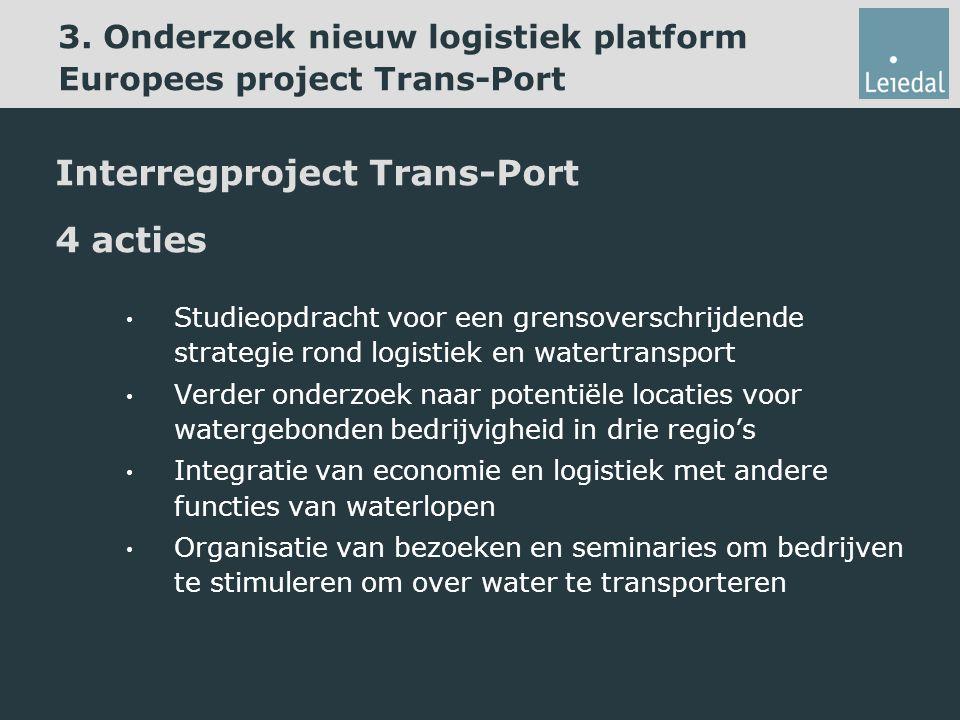 3. Onderzoek nieuw logistiek platform Europees project Trans-Port Interregproject Trans-Port 4 acties Studieopdracht voor een grensoverschrijdende str