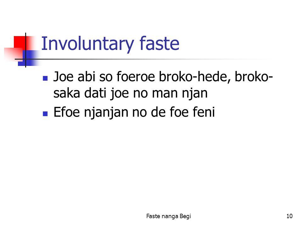 Faste nanga Begi10 Involuntary faste Joe abi so foeroe broko-hede, broko- saka dati joe no man njan Efoe njanjan no de foe feni