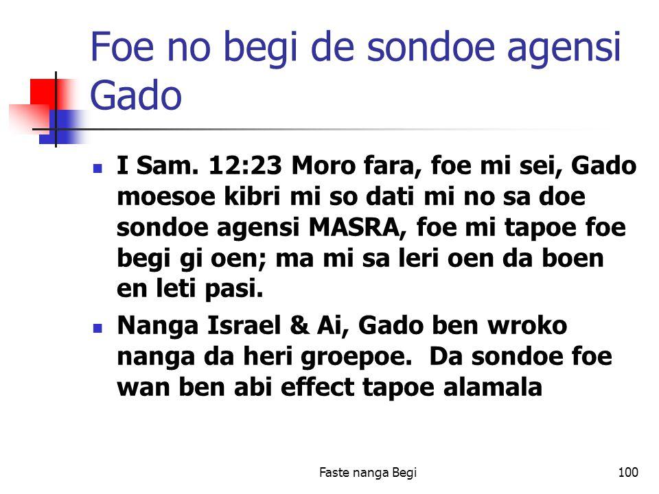 Faste nanga Begi100 Foe no begi de sondoe agensi Gado I Sam.