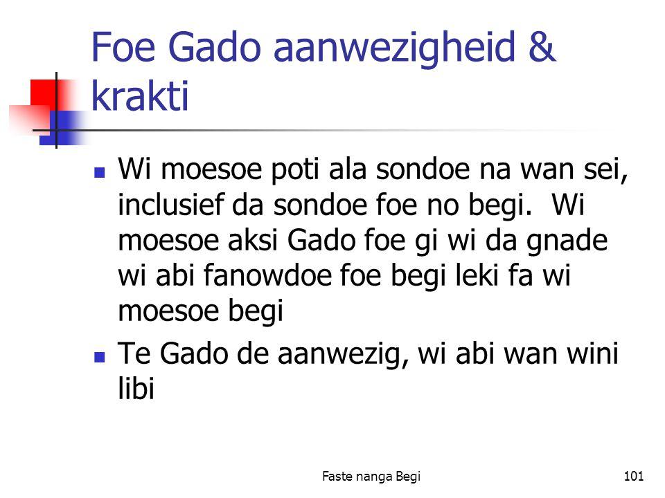 Faste nanga Begi101 Foe Gado aanwezigheid & krakti Wi moesoe poti ala sondoe na wan sei, inclusief da sondoe foe no begi.