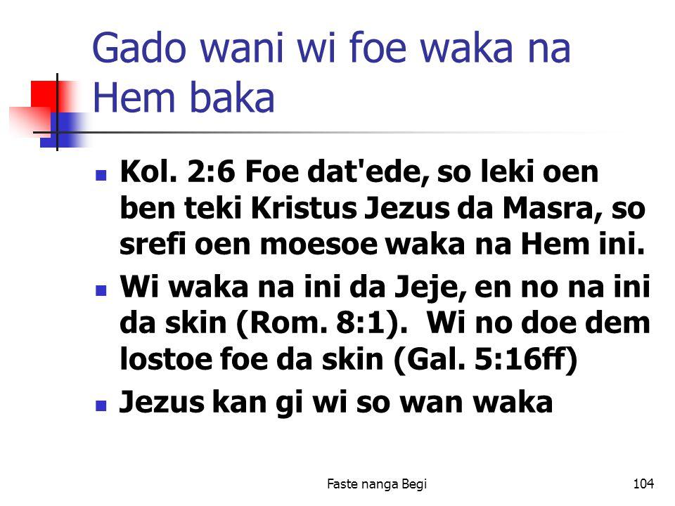 Faste nanga Begi104 Gado wani wi foe waka na Hem baka Kol.