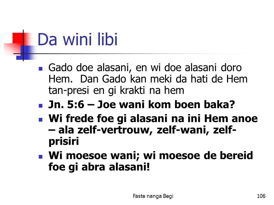 Faste nanga Begi106 Da wini libi Gado doe alasani, en wi doe alasani doro Hem.