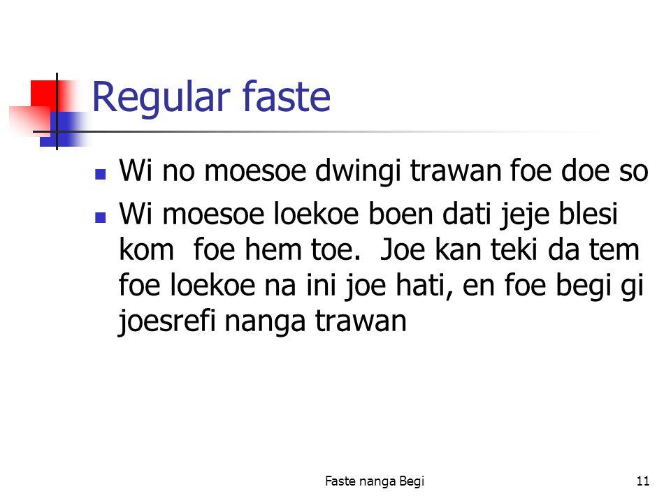 Faste nanga Begi11 Regular faste Wi no moesoe dwingi trawan foe doe so Wi moesoe loekoe boen dati jeje blesi kom foe hem toe.