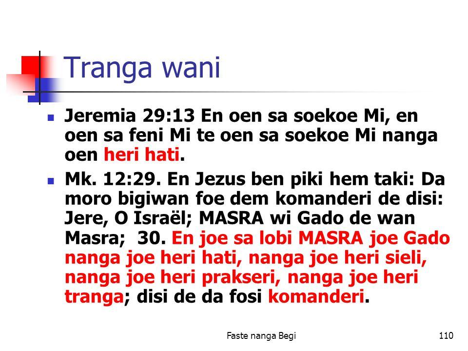 Faste nanga Begi110 Tranga wani Jeremia 29:13 En oen sa soekoe Mi, en oen sa feni Mi te oen sa soekoe Mi nanga oen heri hati.