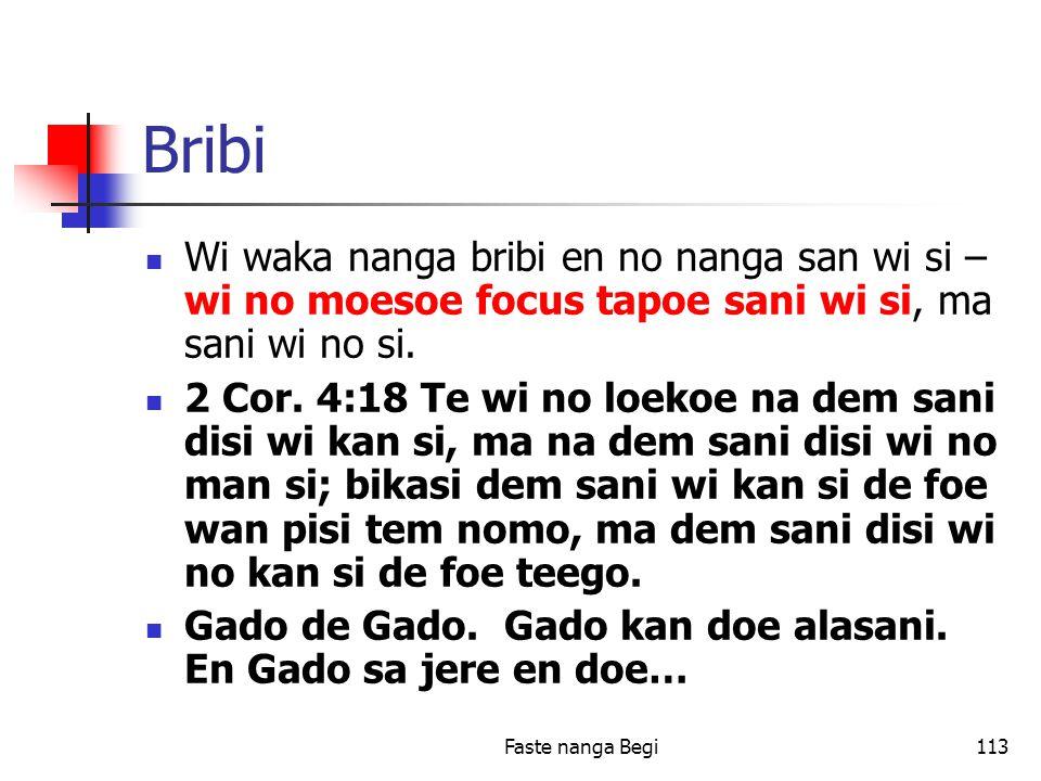 Faste nanga Begi113 Bribi Wi waka nanga bribi en no nanga san wi si – wi no moesoe focus tapoe sani wi si, ma sani wi no si.