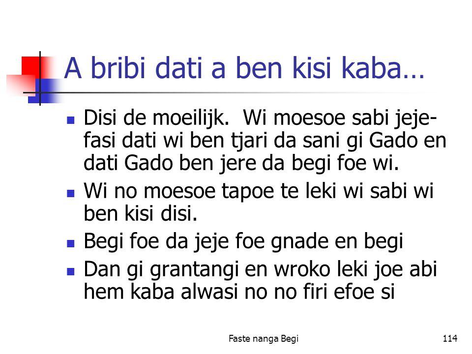 Faste nanga Begi114 A bribi dati a ben kisi kaba… Disi de moeilijk.