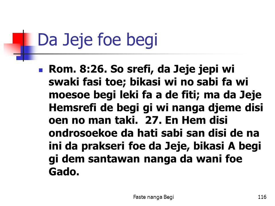 Faste nanga Begi116 Da Jeje foe begi Rom. 8:26.