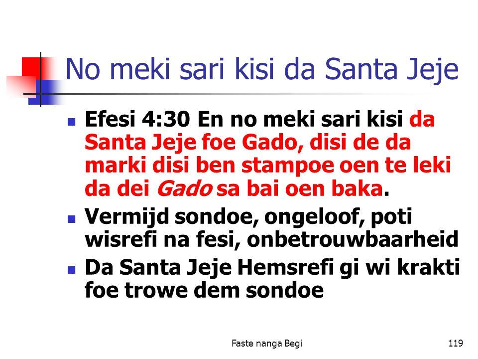 Faste nanga Begi119 No meki sari kisi da Santa Jeje Efesi 4:30 En no meki sari kisi da Santa Jeje foe Gado, disi de da marki disi ben stampoe oen te leki da dei Gado sa bai oen baka.